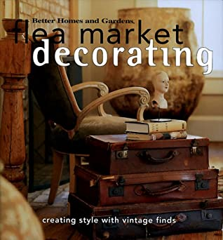 Creating Style with Vintage Finds Flea Market Decorating