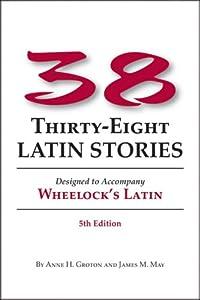 38 Latin Stories: Designed to Accompany Wheelock's Latin
