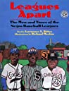 Leagues Apart: The Men and Times of the Negro Baseball Leagues