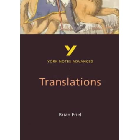"""translations by brian friel essay Shakespeare once wrote, """"what's in a name that which we call a rose / by any other name would smell as sweet"""" i would have to disagree with juliet's."""