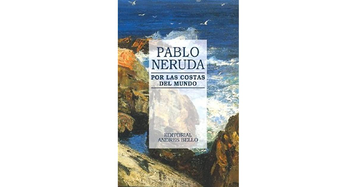pablo nerudas use of nature On looking at him sitting with his legs spread on a chair in his garden, staring into the whiteness , it would seem as if he was extremely fond of nature and scenery but reality was different, and if you were one of his advisors or for that matter, even one of the kings of the neighbouring kingdoms, you would know why.