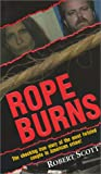 Rope Burns: The Shocking True Story of the Most Twisted Couple in American Crime!