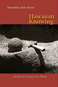 Hawaiian Knowing: Old Ways for Seeing a New World