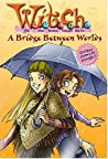 A Bridge Between Two Worlds (W.I.T.C.H., #10)