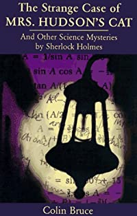 The Strange Case Of Mrs. Hudson's Cat: And Other Science Mysteries Solved By Sherlock Holmes