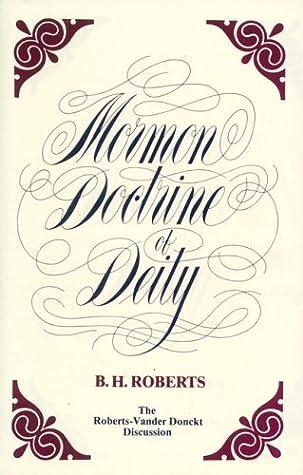 Mormon Doctrine of Deity the Roberts-Van Der Donckt Discussion: The Roberts-Vander Donckt Discussion