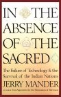 In the Absence of the Sacred  The Failure of Technology and the Survival of the Indian Nations