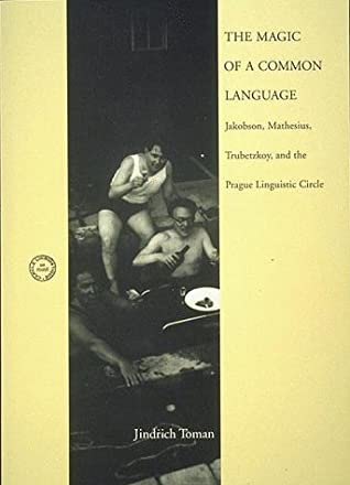 The Magic of a Common Language: Jakobson, Mathesius, Trubetzkoy, and the Prague Linguistic Circle