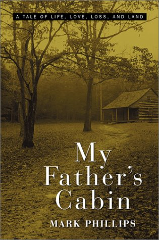 My Father's Cabin: A Tale of Life, Love, Loss and Land