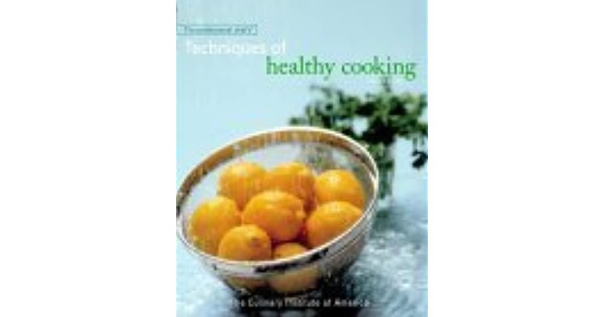 The professional chefs techniques of healthy cooking by culinary the professional chefs techniques of healthy cooking by culinary institute of america fandeluxe Image collections