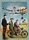 Around The World In Eighty Martinis: The Logbook Of A Remarkable Voyage Undertaken By Gustav Temple And Vic Darkwood
