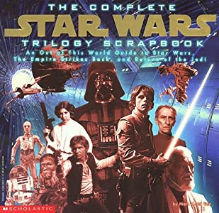 The Complete Star Wars Trilogy Scrapbook: An Out of This World Guide to Star Wars, the Empire Strikes Back, and Return of the Jedi
