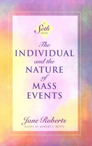 the-individual-and-the-nature-of-mass-events-jane-roberts