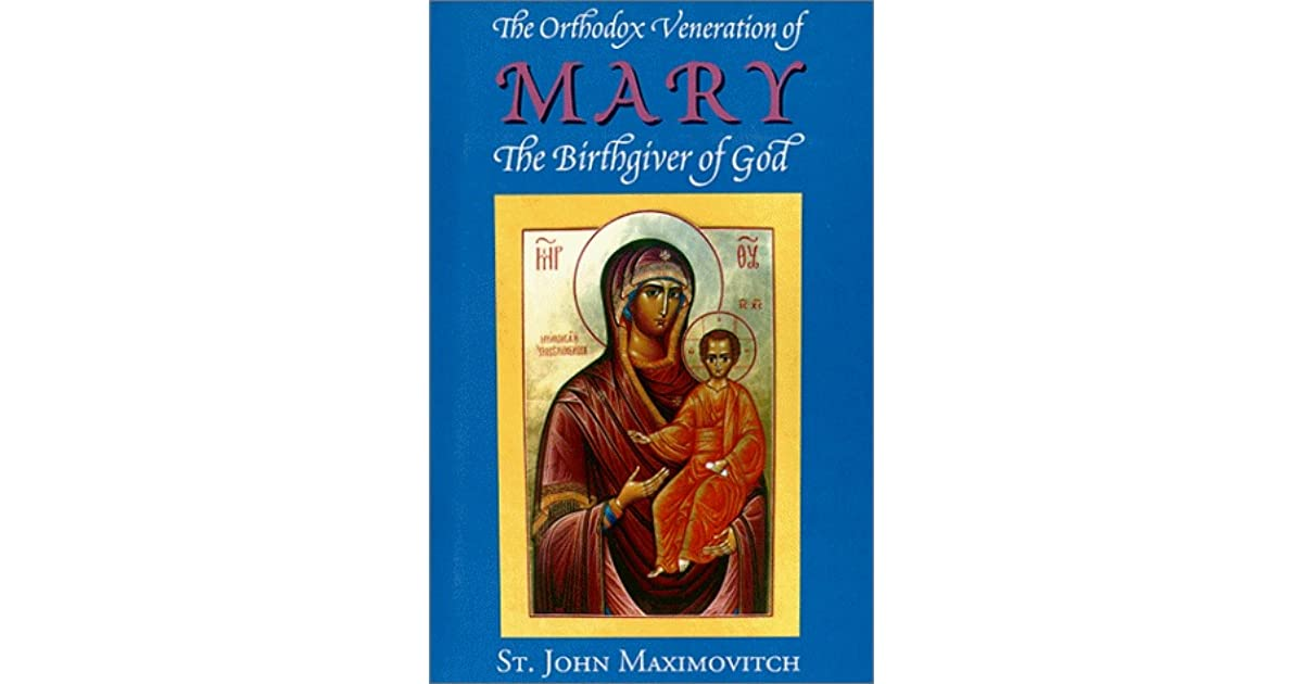 The Orthodox Veneration of Mary the Birthgiver of God by