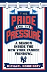 The Pride and the Pressure: A Season Inside the New York Yankee Fishbowl