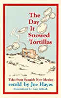 The Day It Snowed Tortillas: Tales from Spanish New Mexico