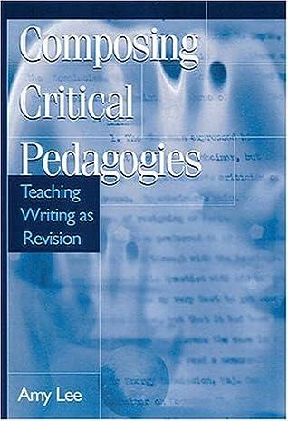 Composing Critical Pedagogies: Teaching Writing as Revision