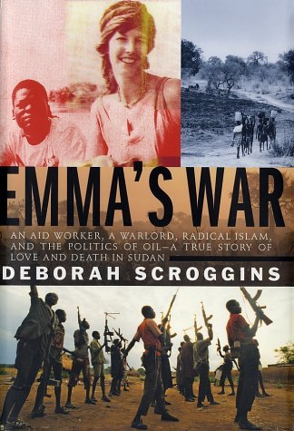 Emma's War: An Aid Worker, a Warlord, Radical Islam, and the Politics of Oil--A True Story of Love and Death in Sudan