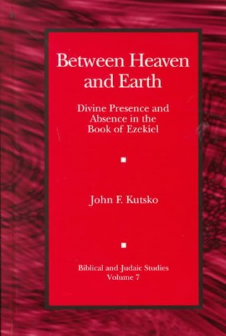 Between Heaven and Earth Divine Presence and Absence in the Book of Ezekiel