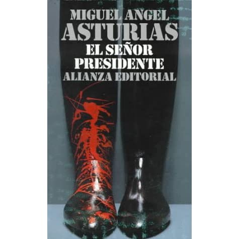 a summary of the novel the president by miguel angel asturias El señor presidente (mister president) is a 1946 novel written in spanish by nobel prize-winning guatemalan writer and diplomat miguel ángel asturias (1899–1974.
