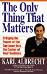 The Only Thing That Matters by Karl Albrecht