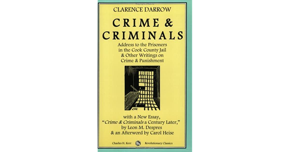 crime criminals address to the prisoners in the cook county  crime criminals address to the prisoners in the cook county jail other writings on crime punishment by clarence darrow