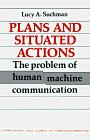 Plans and Situated Actions: The Problem of Human-Machine Communication