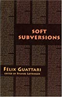 Soft Subversions (Semiotext(e) / Foreign Agents)