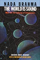 NADA Brahma: The World is Sound: Music and the Landscape of Consciousness