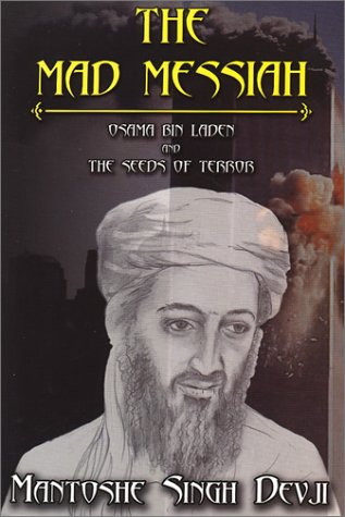 The Mad Messiah: Osama Bin Laden and the Seeds of Terror