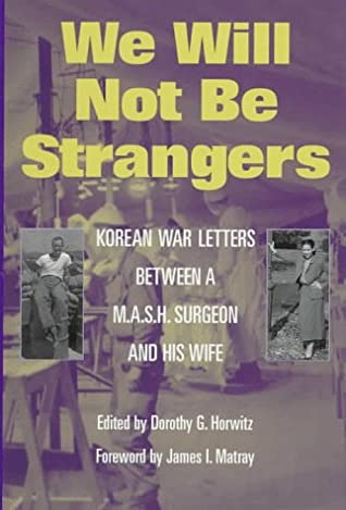 We Will Not Be Strangers: Korean War Letters between a M.A.S.H Surgeon and His Wife