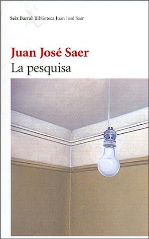 La pesquisa by Juan José Saer