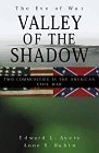 The Valley of the Shadow: Two Communities in the American Civil War [With *]