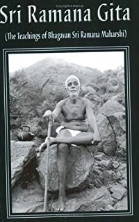 Sri Ramana Gita: being the teachings of Bhagavan Sri Ramana Maharshi composed by Sri Vasishtha Ganapati Muni, with the Sanskrit commentary Prakasha of Shri T.V. Kapali Sastriar.