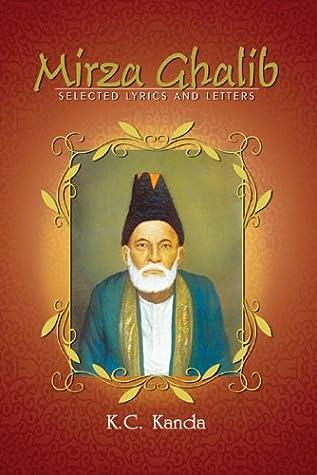 Mirza Ghalib: Selected Lyrics and Letters by Mirza Asadullah