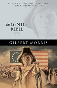 The Gentle Rebel: 1775 (House of Winslow #4)