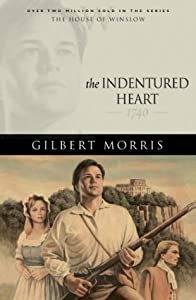 The Indentured Heart: 1740 (House of Winslow #3)
