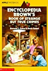 Encyclopedia Brown's Book Of Strange But True Crimes