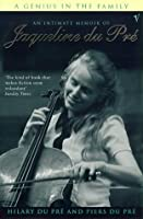 A Genius in the Family: An Intimate Biography of Jacqueline Du Pre