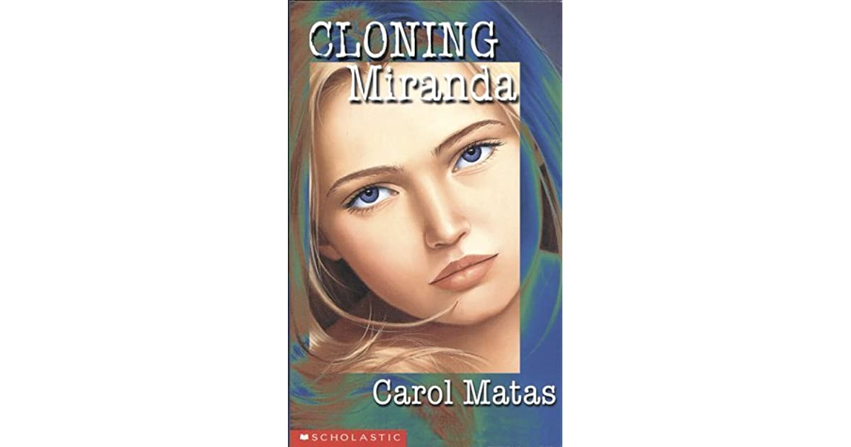 cloning miranda Cloning miranda: miranda's parents are prepared to do everything they can to ensure that she survives a fatal genetic disease the lost locket : despite her mother's recommendation that she not take her grandmother's locket to school, roz does so anyway.