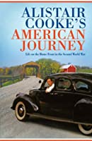 Alistair Cooke's American Journey: Stories From The Home Front 1942