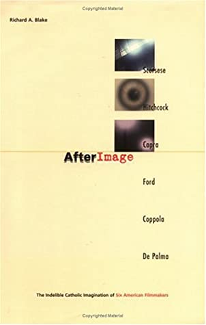 Afterimage: The Indelible Catholic Imagination of Six American Flim Makers