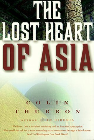 Colin Thubron - The Lost Heart of Asia