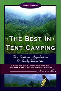 The Best in Tent Camping: Southern Appalchian and Smoky Mountains: A Guide for Car Campers Who Hate RVs, Concrete Slabs, and Loud Portable Stereos