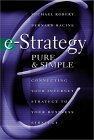 E-Strategy, Pure and Simple: Connecting Your Internet Strategy to Your Business Strategy
