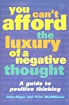 You Can't Afford the Luxury of acNegative Thought: A Guide to Positive Thinking