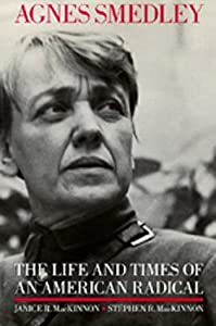 Agnes Smedley: The Life and Times of an American Radical