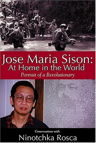 Jose Maria Sison At Home In The World - Portrait Of A Revolutionary   Conversations With Ninotchka Rosca