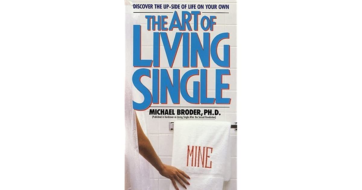 The Art Of Living Single By Michael S Broder