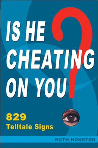 Is He Cheating on You?: 829 Telltale Signs by Ruth Houston